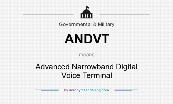 What does ANDVT mean? It stands for Advanced Narrowband Digital Voice Terminal