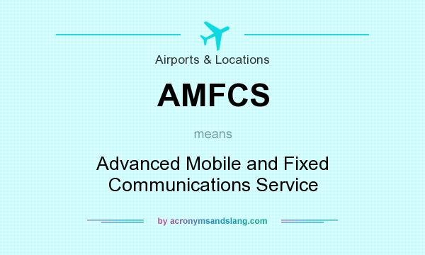 What does AMFCS mean? It stands for Advanced Mobile and Fixed Communications Service