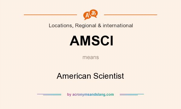What does AMSCI mean? It stands for American Scientist