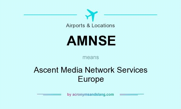 What does AMNSE mean? It stands for Ascent Media Network Services Europe