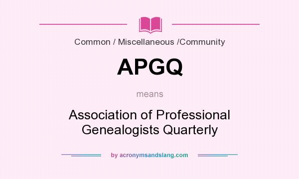 What does APGQ mean? It stands for Association of Professional Genealogists Quarterly