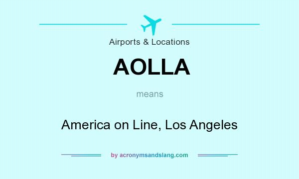 What does AOLLA mean? It stands for America on Line, Los Angeles