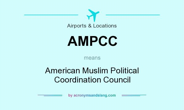 What does AMPCC mean? It stands for American Muslim Political Coordination Council