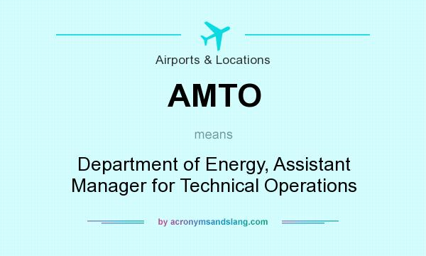 What does AMTO mean? It stands for Department of Energy, Assistant Manager for Technical Operations