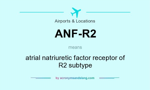 What does ANF-R2 mean? It stands for atrial natriuretic factor receptor of R2 subtype
