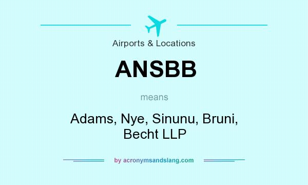 What does ANSBB mean? It stands for Adams, Nye, Sinunu, Bruni, Becht LLP