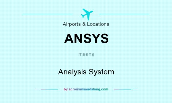What does ANSYS mean? It stands for Analysis System