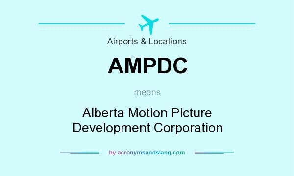 What does AMPDC mean? It stands for Alberta Motion Picture Development Corporation