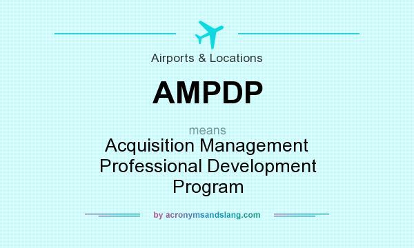 What does AMPDP mean? It stands for Acquisition Management Professional Development Program