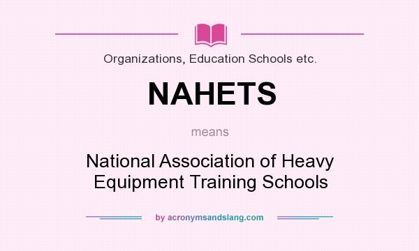 What does NAHETS mean? It stands for National Association of Heavy Equipment Training Schools