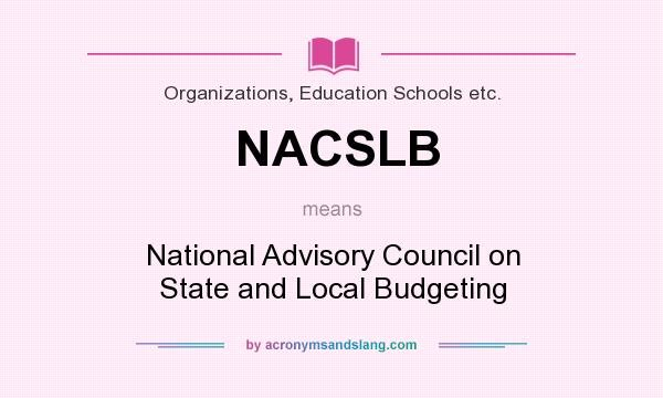 What does NACSLB mean? It stands for National Advisory Council on State and Local Budgeting