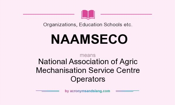 What does NAAMSECO mean? It stands for National Association of Agric Mechanisation Service Centre Operators