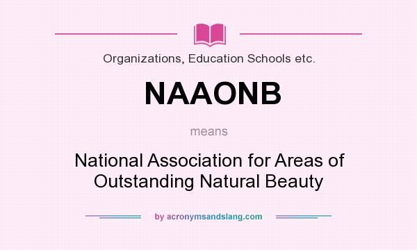What does NAAONB mean? It stands for National Association for Areas of Outstanding Natural Beauty