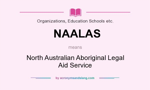 What does NAALAS mean? It stands for North Australian Aboriginal Legal Aid Service