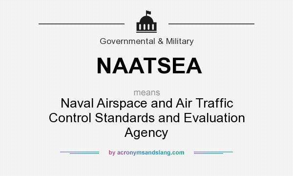 What does NAATSEA mean? It stands for Naval Airspace and Air Traffic Control Standards and Evaluation Agency