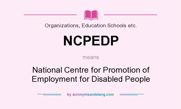 What does NCPEDP mean? It stands for National Centre for Promotion of Employment for Disabled People