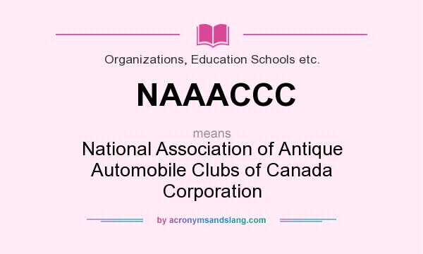 What does NAAACCC mean? It stands for National Association of Antique Automobile Clubs of Canada Corporation