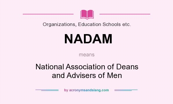 What does NADAM mean? It stands for National Association of Deans and Advisers of Men