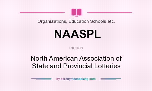 What does NAASPL mean? It stands for North American Association of State and Provincial Lotteries