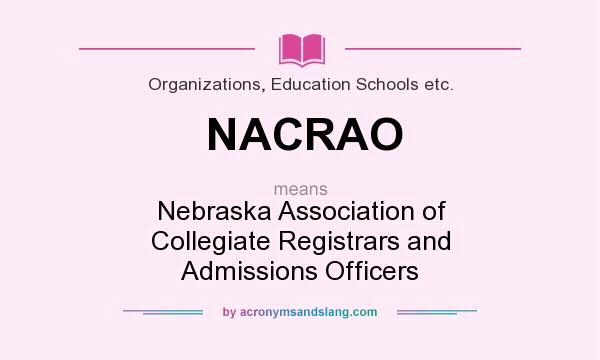 What does NACRAO mean? It stands for Nebraska Association of Collegiate Registrars and Admissions Officers