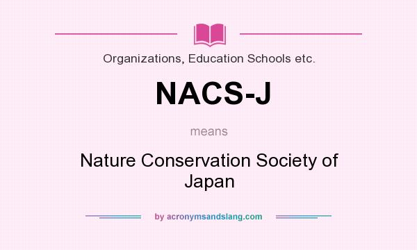 What does NACS-J mean? It stands for Nature Conservation Society of Japan