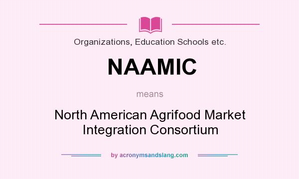 What does NAAMIC mean? It stands for North American Agrifood Market Integration Consortium