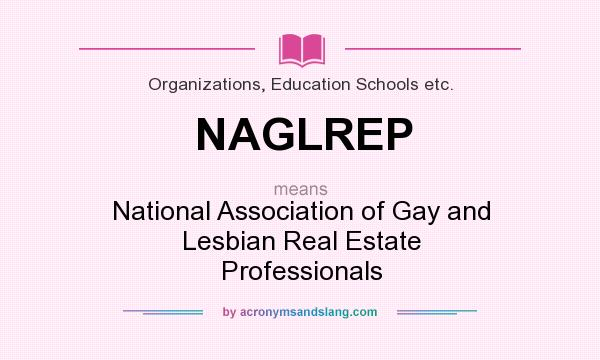 What does NAGLREP mean? It stands for National Association of Gay and Lesbian Real Estate Professionals