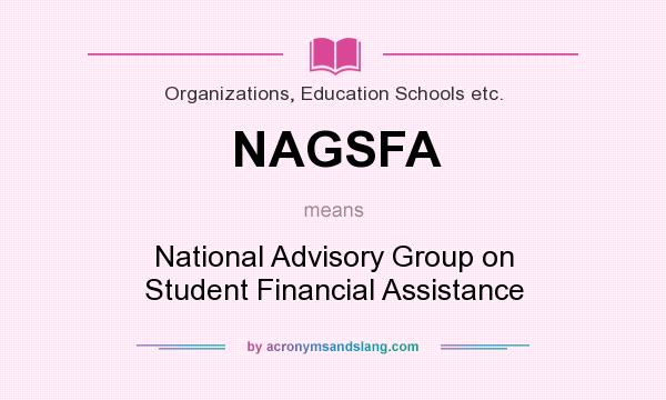 What does NAGSFA mean? It stands for National Advisory Group on Student Financial Assistance