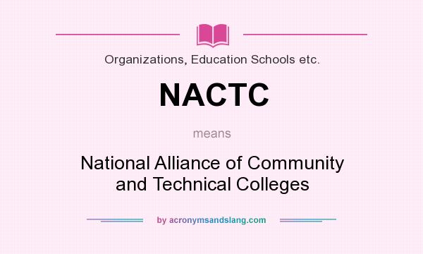 What does NACTC mean? It stands for National Alliance of Community and Technical Colleges