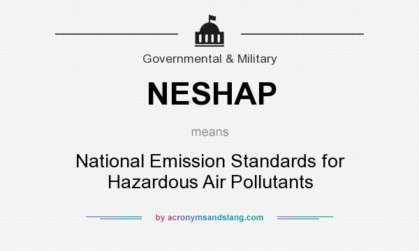 What does NESHAP mean? It stands for National Emission Standards for Hazardous Air Pollutants
