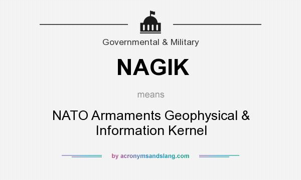 What does NAGIK mean? It stands for NATO Armaments Geophysical & Information Kernel