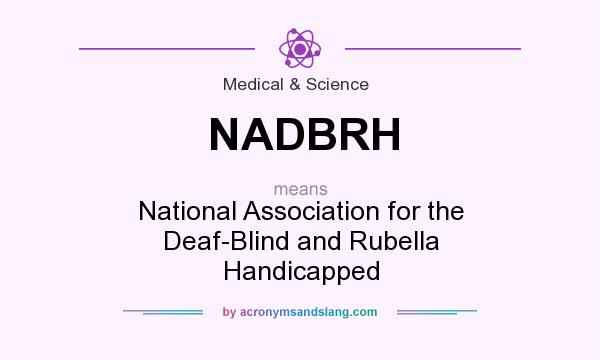 What does NADBRH mean? It stands for National Association for the Deaf-Blind and Rubella Handicapped