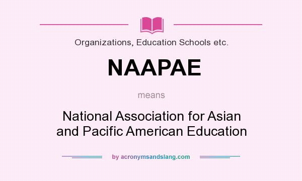 What does NAAPAE mean? It stands for National Association for Asian and Pacific American Education