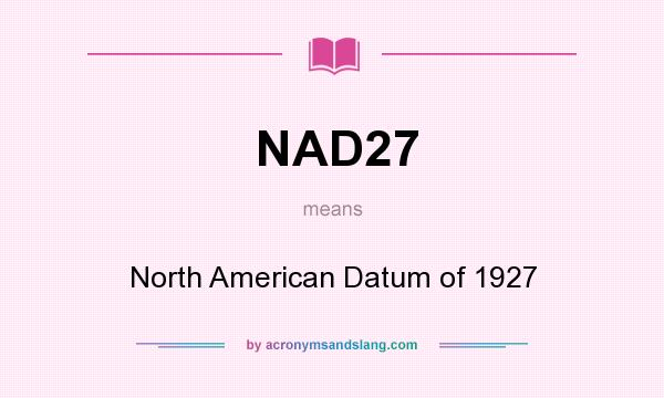 What does NAD27 mean? It stands for North American Datum of 1927