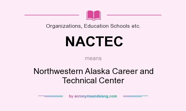 What does NACTEC mean? It stands for Northwestern Alaska Career and Technical Center
