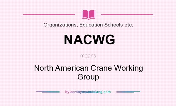 What does NACWG mean? It stands for North American Crane Working Group