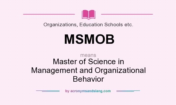 What does MSMOB mean? It stands for Master of Science in Management and Organizational Behavior