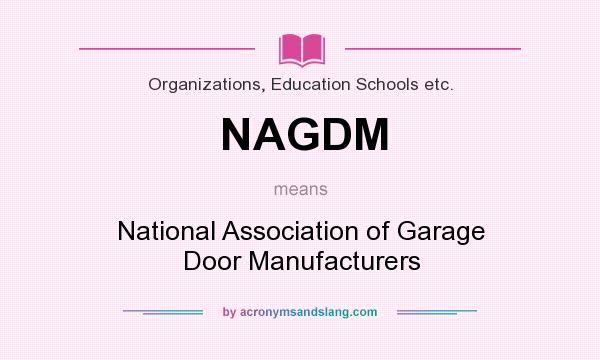 What does NAGDM mean? It stands for National Association of Garage Door Manufacturers