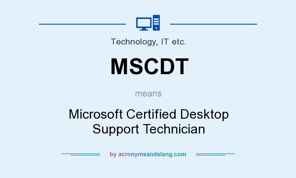What does MSCDT mean? It stands for Microsoft Certified Desktop Support Technician