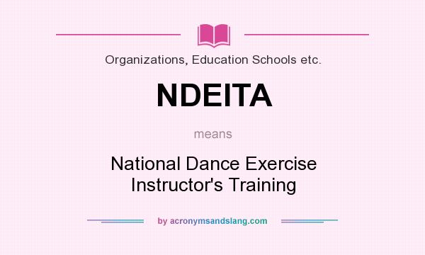 What does NDEITA mean? It stands for National Dance Exercise Instructor`s Training
