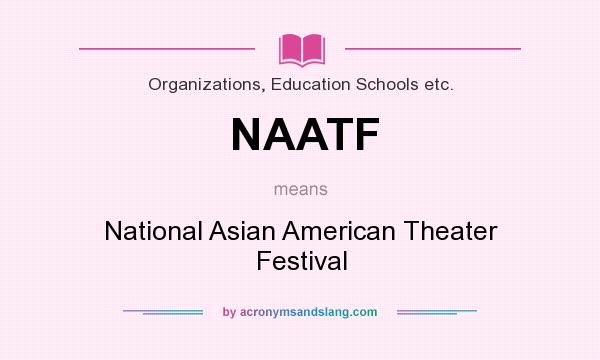 What does NAATF mean? It stands for National Asian American Theater Festival