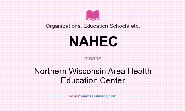 What does NAHEC mean? It stands for Northern Wisconsin Area Health Education Center
