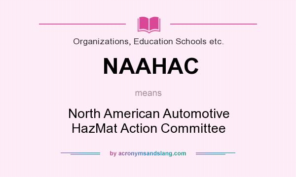 What does NAAHAC mean? It stands for North American Automotive HazMat Action Committee