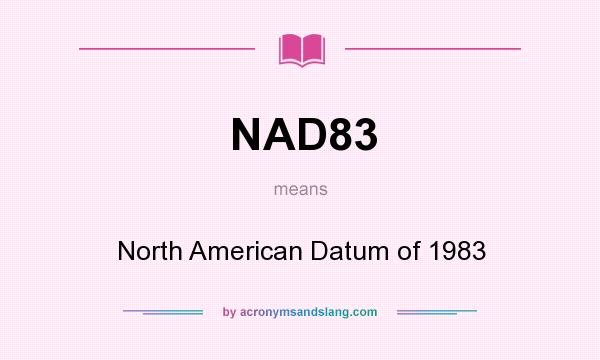 What does NAD83 mean? It stands for North American Datum of 1983