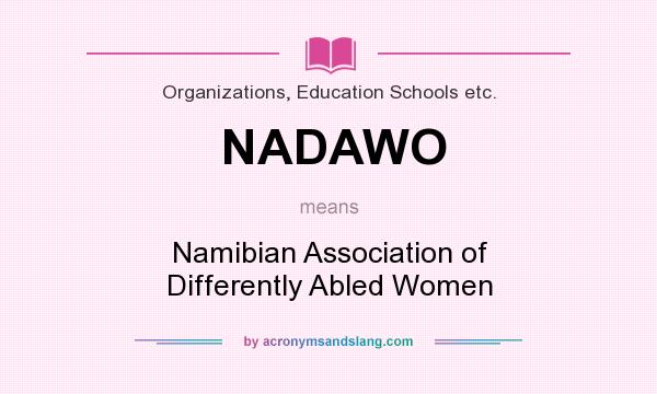 What does NADAWO mean? It stands for Namibian Association of Differently Abled Women
