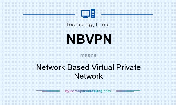 What does NBVPN mean? It stands for Network Based Virtual Private Network
