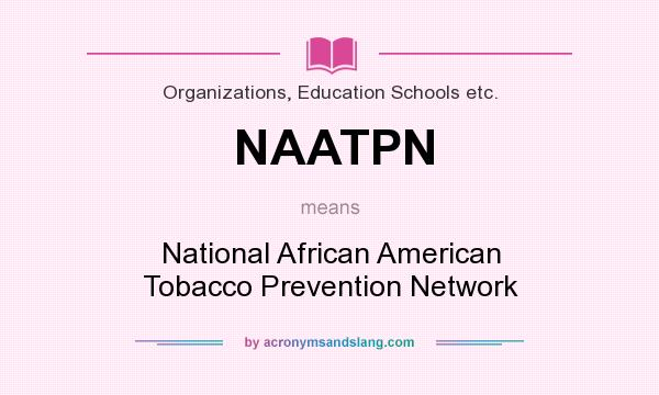 What does NAATPN mean? It stands for National African American Tobacco Prevention Network