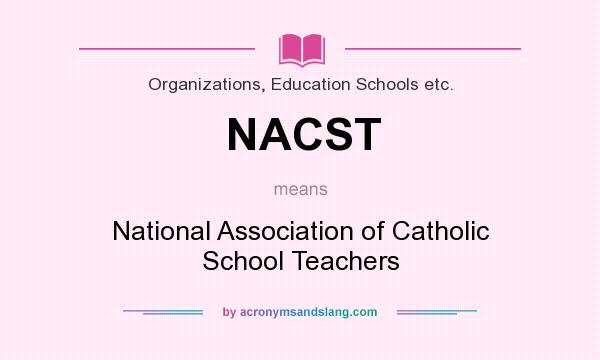 What does NACST mean? It stands for National Association of Catholic School Teachers