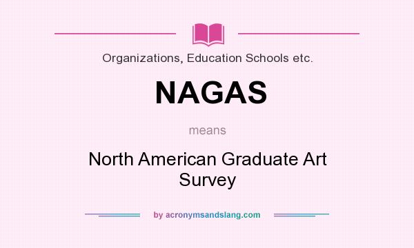 What does NAGAS mean? It stands for North American Graduate Art Survey