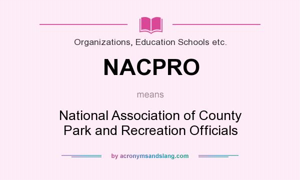 What does NACPRO mean? It stands for National Association of County Park and Recreation Officials
